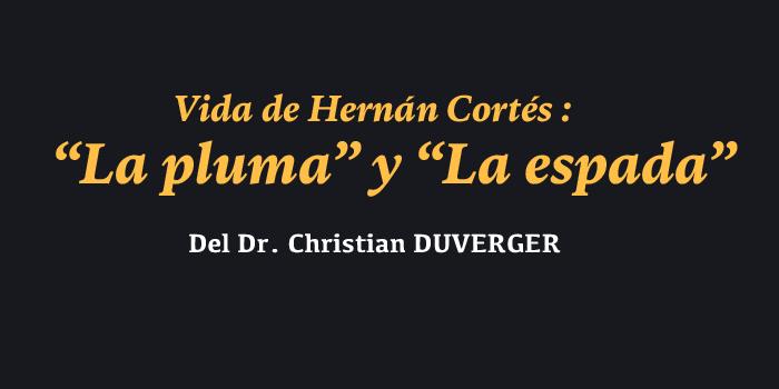 "Vida de Hernán Cortés ""La pluma"" y ""La espada"""