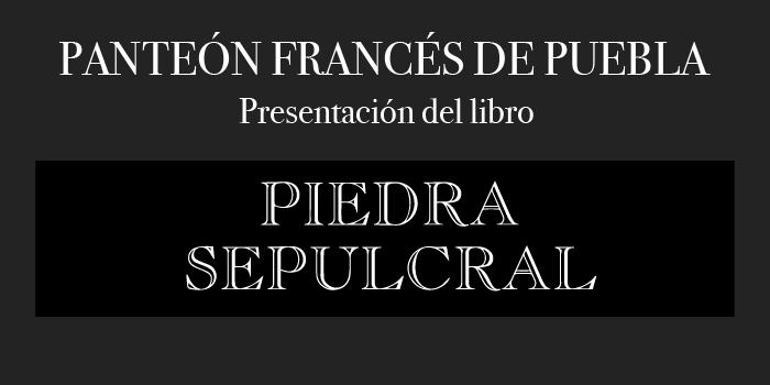 """Presentación del libro """"Piedra sepulcral. Panteón francés de Puebla"""""""