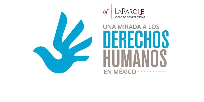 Ciclo: Una mirada a los Derechos Humanos en México