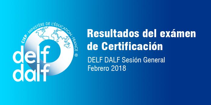 Resultados DELF-DALF Febrero 2018